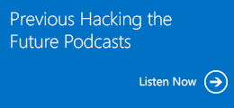 Previous Hacking the Future Podcasts